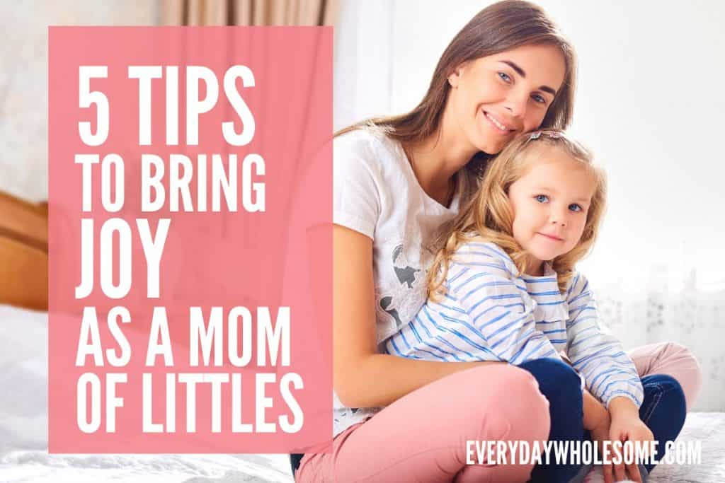 5 tips to bring joy as a mom of littles featured