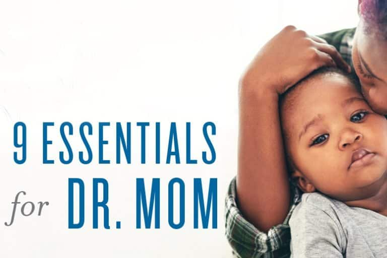 9 ESSENTIALS FOR DOCTOR MOM
