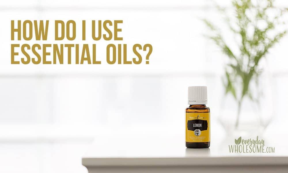 HOW DO I USE ESSENTIAL OILS