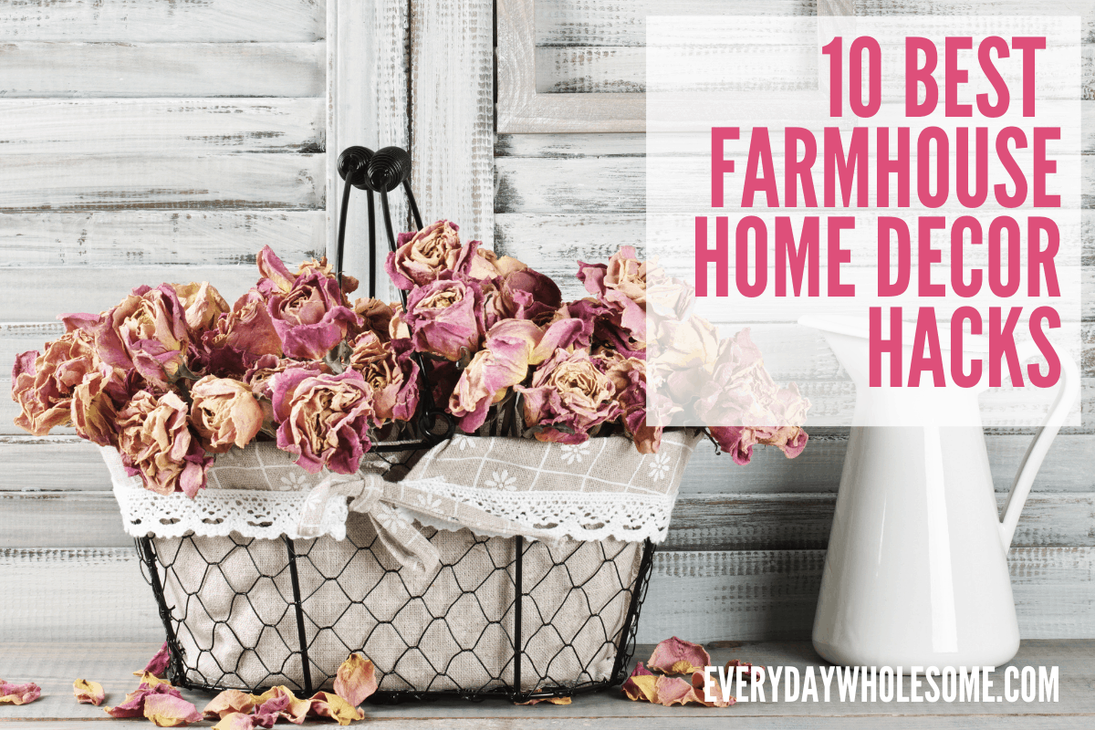 10 best famrhouse home decor hacks featured
